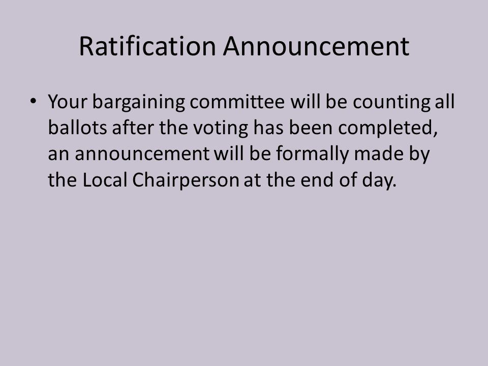Ratification Announcement Your bargaining committee will be counting all ballots after the voting has been completed, an announcement will be formally