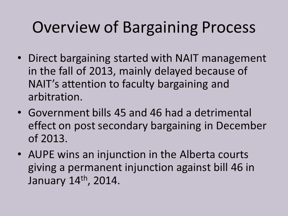 Overview of Bargaining Process Direct bargaining started with NAIT management in the fall of 2013, mainly delayed because of NAIT's attention to facul