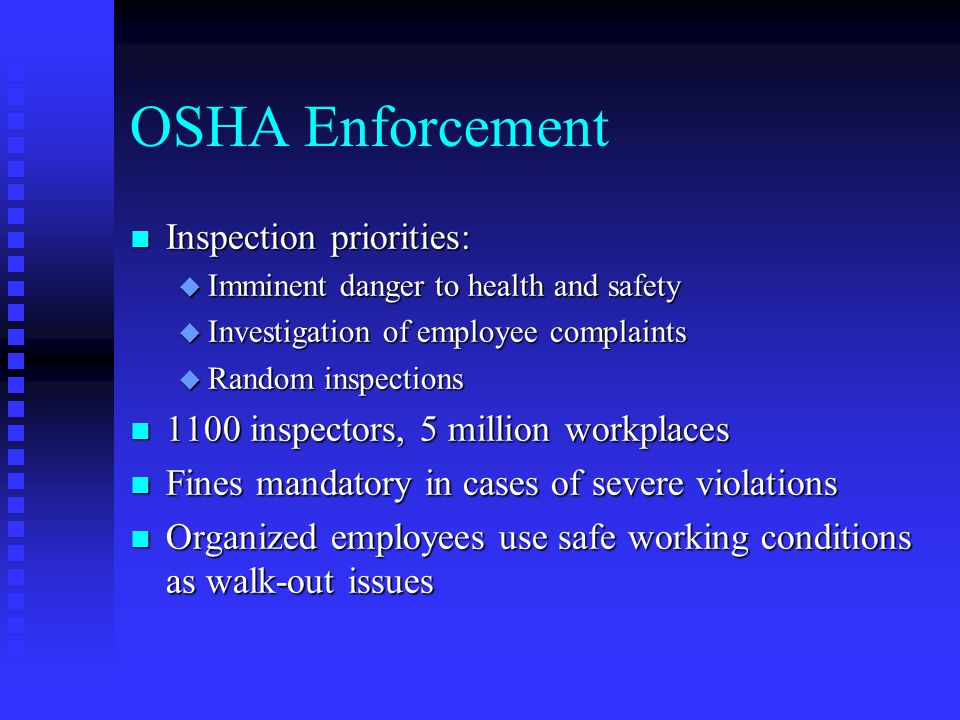OSHA Enforcement n Inspection priorities: u Imminent danger to health and safety u Investigation of employee complaints u Random inspections n 1100 in