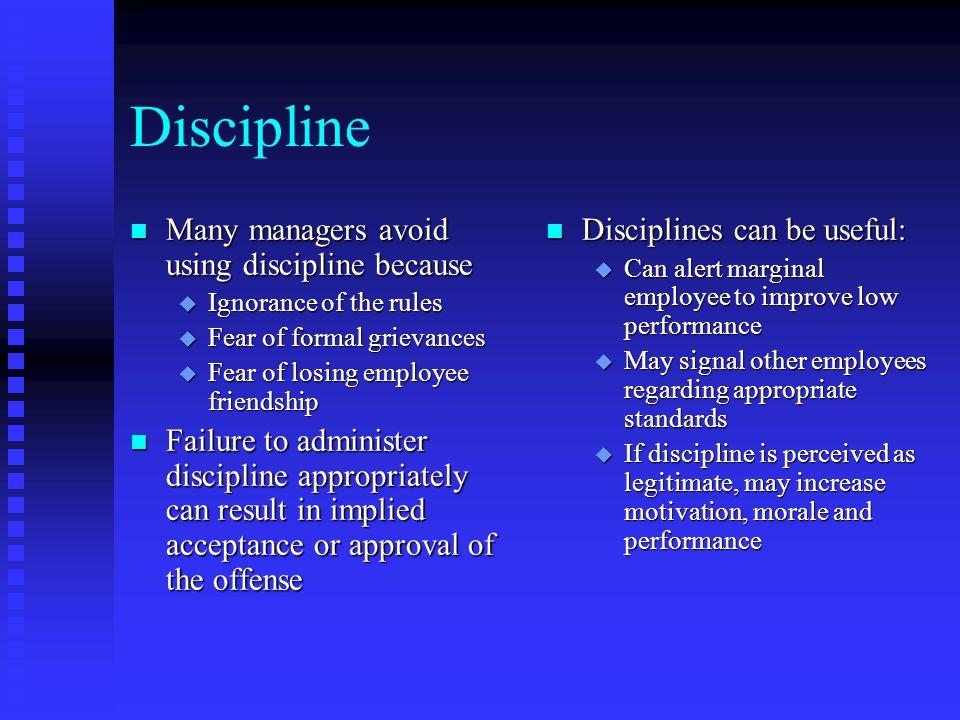 Discipline n Progressive disciplines u Oral warning u Written warning u Suspension u Dismissal n Discipline should be u Immediate u With warning u Consistent u Impersonal u Documented