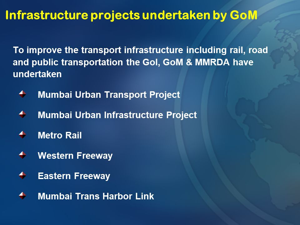 Infrastructure projects undertaken by GoM To improve the transport infrastructure including rail, road and public transportation the GoI, GoM & MMRDA