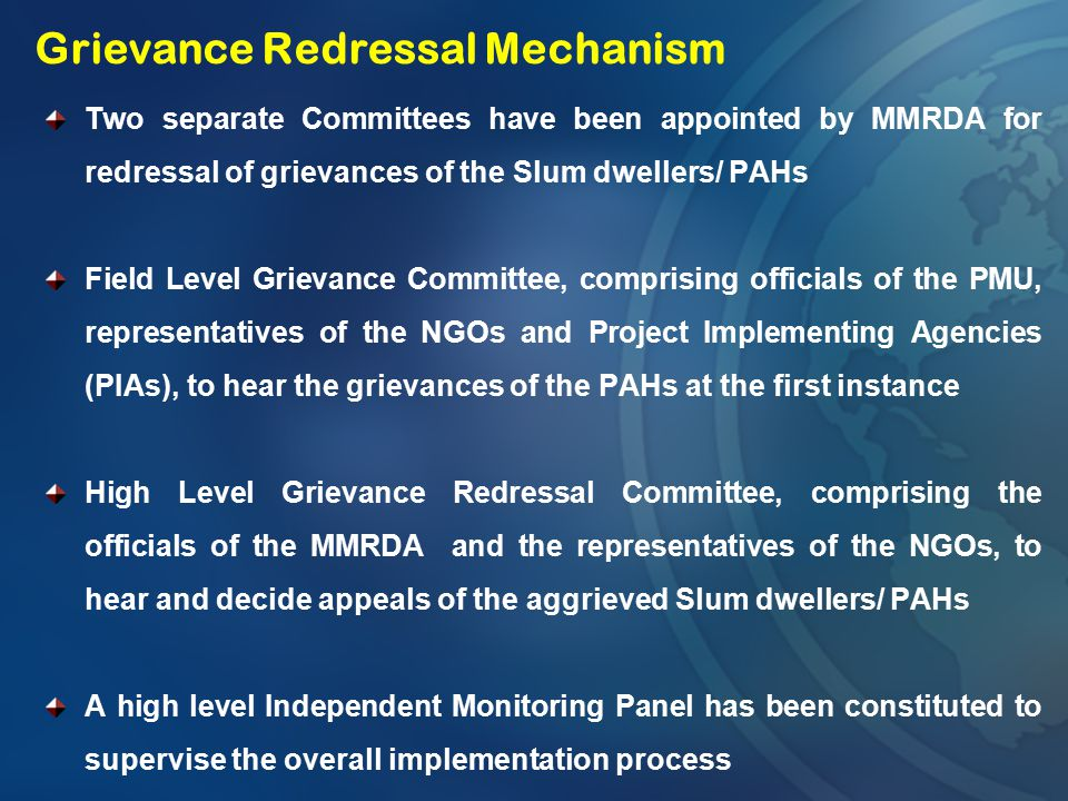 Two separate Committees have been appointed by MMRDA for redressal of grievances of the Slum dwellers/ PAHs Field Level Grievance Committee, comprisin