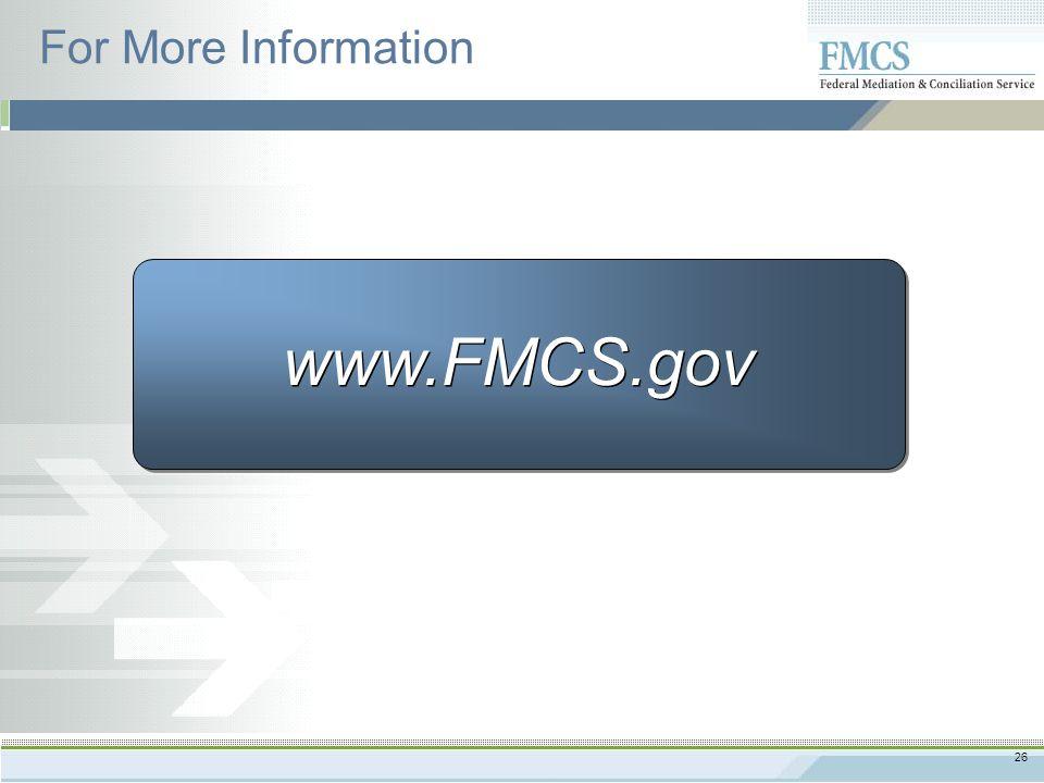 26 www.FMCS.gov For More Information