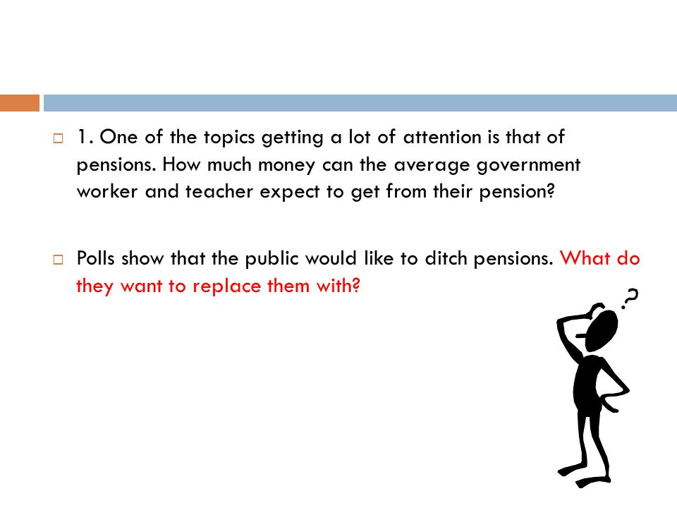  1. One of the topics getting a lot of attention is that of pensions.
