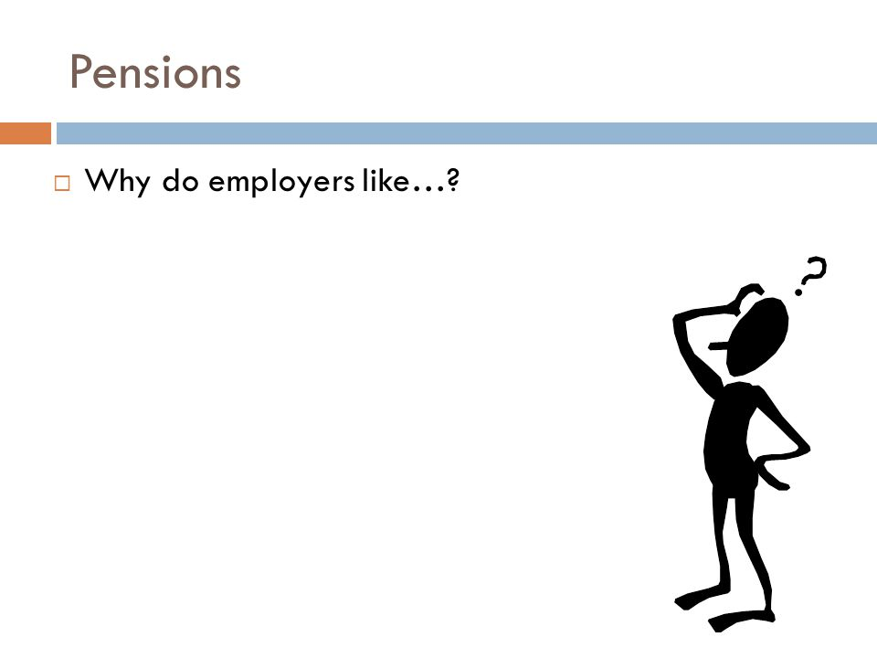 Pensions  Why do employers like…