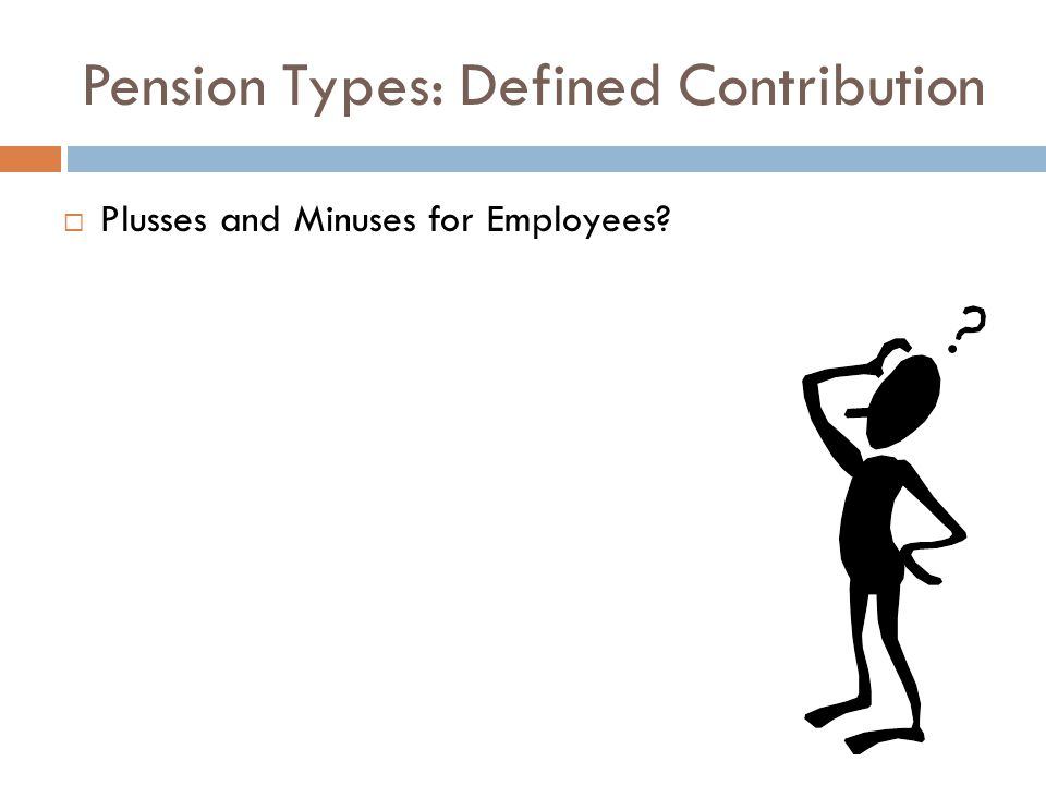 Pension Types: Defined Contribution  Plusses and Minuses for Employees