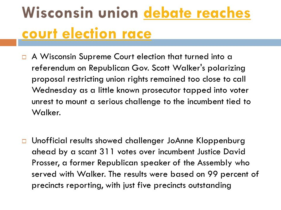 Wisconsin union debate reaches court election racedebate reaches court election race  A Wisconsin Supreme Court election that turned into a referendum on Republican Gov.