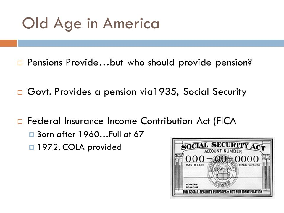 Old Age in America  Pensions Provide…but who should provide pension.