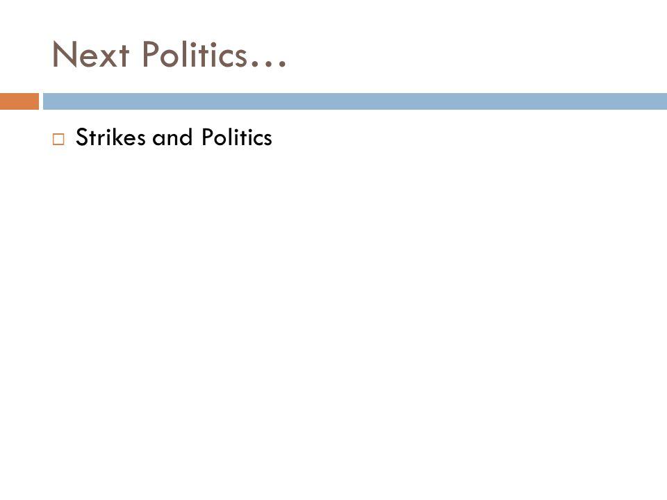 Next Politics…  Strikes and Politics