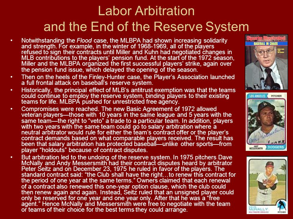 Labor Arbitration and the End of the Reserve System Notwithstanding the Flood case, the MLBPA had shown increasing solidarity and strength.