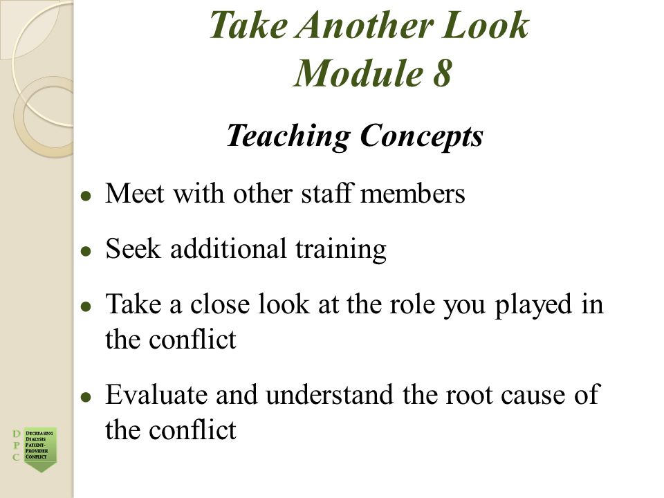 Take Another Look Module 8 Teaching Concepts ● Meet with other staff members ● Seek additional training ● Take a close look at the role you played in