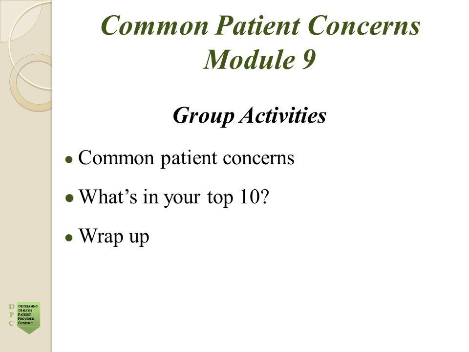 Common Patient Concerns Module 9 Group Activities ● Common patient concerns ● What's in your top 10.