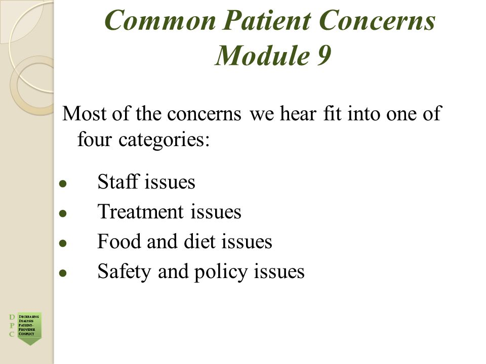 Common Patient Concerns Module 9 Most of the concerns we hear fit into one of four categories: ● Staff issues ● Treatment issues ● Food and diet issue