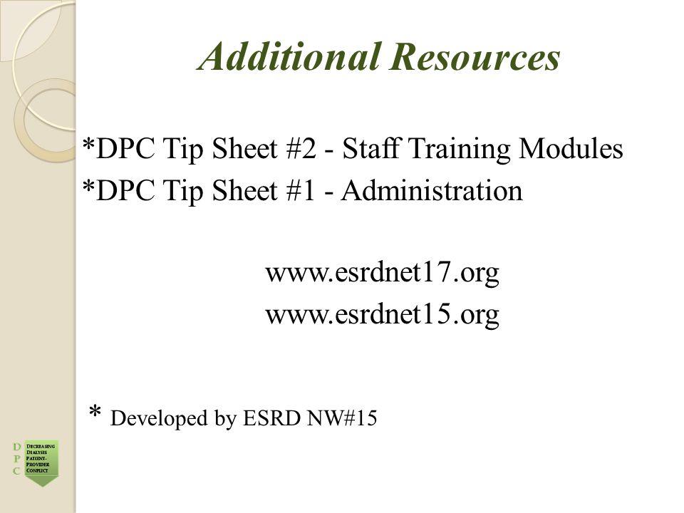 Additional Resources *DPC Tip Sheet #2 - Staff Training Modules *DPC Tip Sheet #1 - Administration www.esrdnet17.org www.esrdnet15.org * Developed by ESRD NW#15