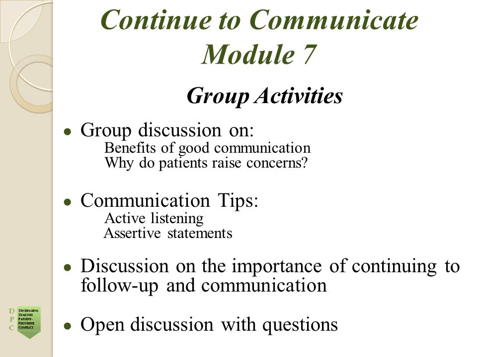 Continue to Communicate Module 7 Group Activities ● Group discussion on: Benefits of good communication Why do patients raise concerns? ● Communicatio