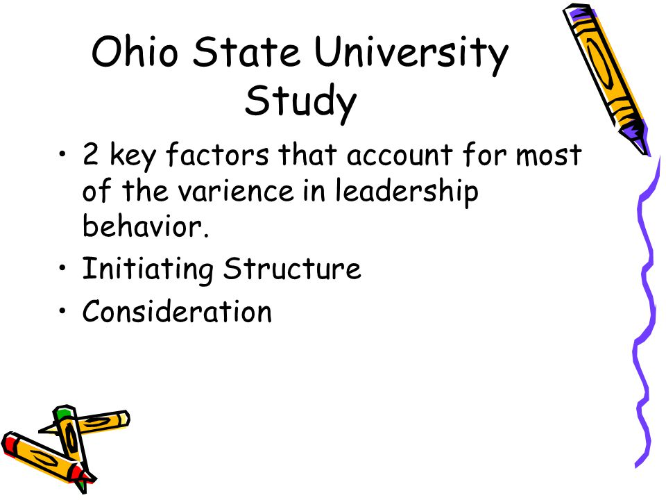Ohio State University Study 2 key factors that account for most of the varience in leadership behavior.