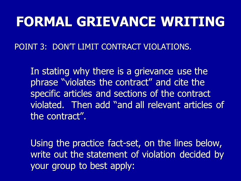 FORMAL GRIEVANCE WRITING POINT 2: WRITTEN GRIEVANCES TO BE TURNED IN TO MANAGEMENT Leave out the union's arguments, evidence, and justification for po