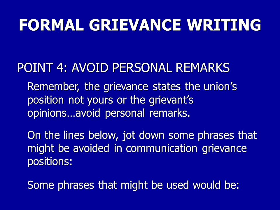 "FORMAL GRIEVANCE WRITING POINT 3: DON'T LIMIT CONTRACT VIOLATIONS. In stating why there is a grievance use the phrase ""violates the contract"" and cite"