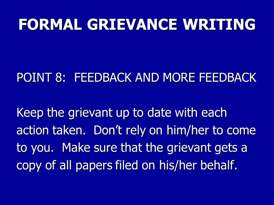 FORMAL GRIEVANCE WRITING POINT 7: SOLIDARITY If it concerns an appropriate issue, explain the grievance to the work group and be sure they understand your efforts on the issue.