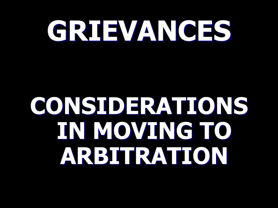 FORMAL GRIEVANCE WRITING POINT 9: ARBITRATION Prepare each case on the assumption that it may go to hearing at Arbitration.