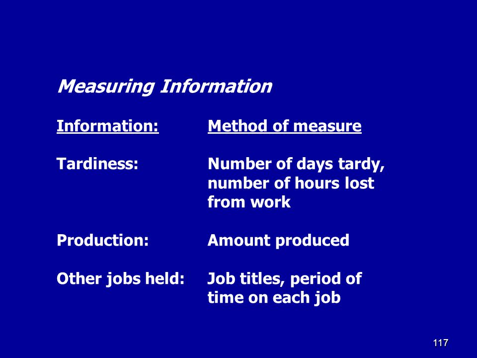 116 Measuring Information Information:Method of measure Years of service:Years months and days Medical records:Number of reported injuries in past per