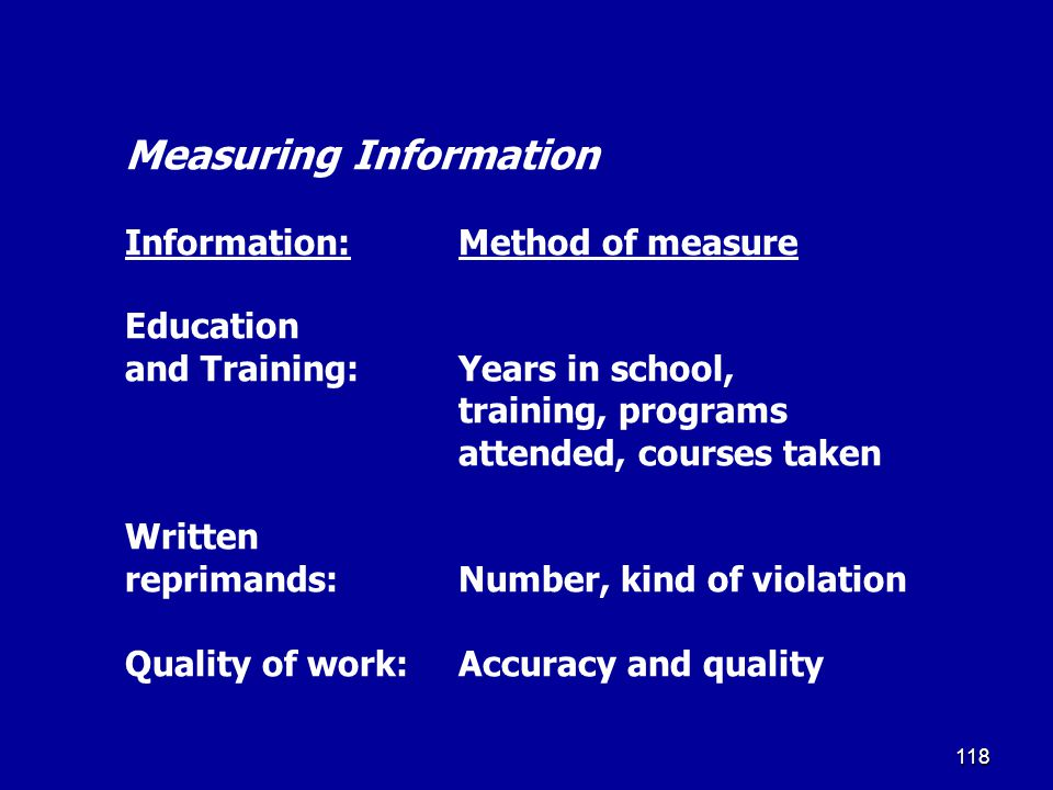117 Measuring Information Information:Method of measure Tardiness:Number of days tardy, number of hours lost from work Production:Amount produced Other jobs held:Job titles, period of time on each job