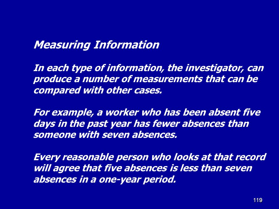118 Measuring Information Information:Method of measure Education and Training:Years in school, training, programs attended, courses taken Written rep