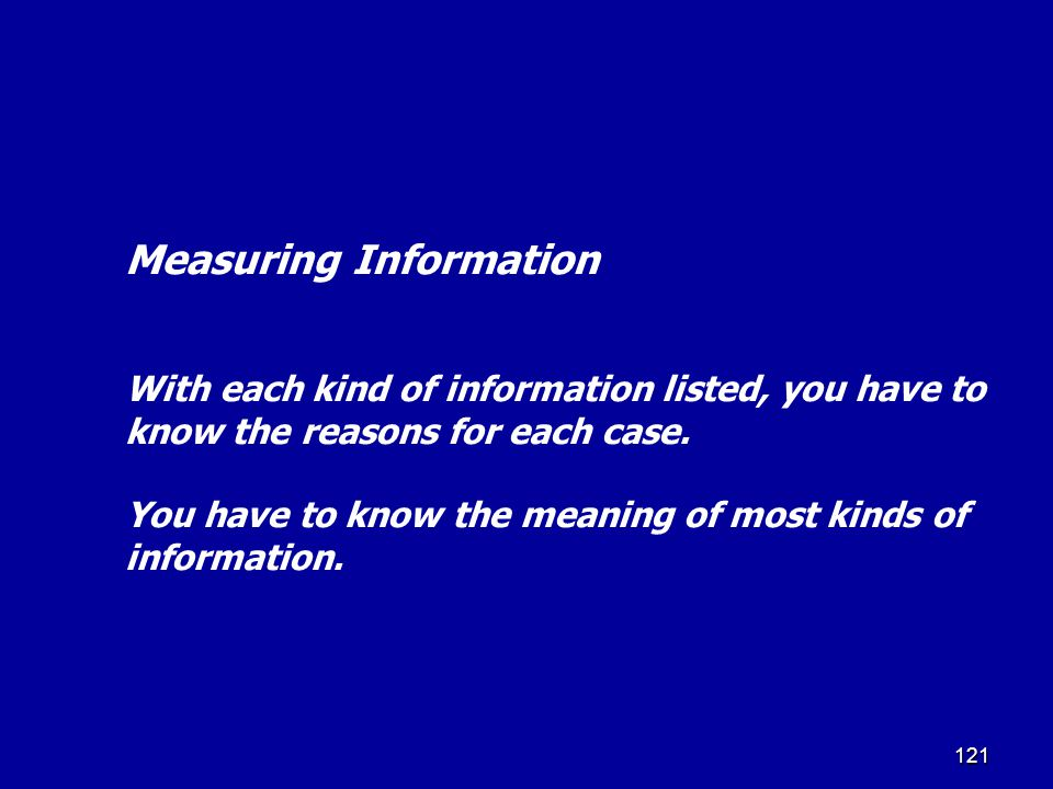 120 Measuring Information The same can be said for each kind of information shown. Although a large number of absences may appear on record, no reason