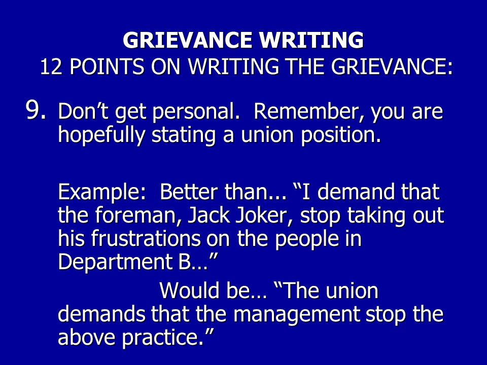 GRIEVANCE WRITING 12 POINTS ON WRITING THE GRIEVANCE: 8. Grievances have been sold short by poorly phrased remedies. In stating your demand (the reque