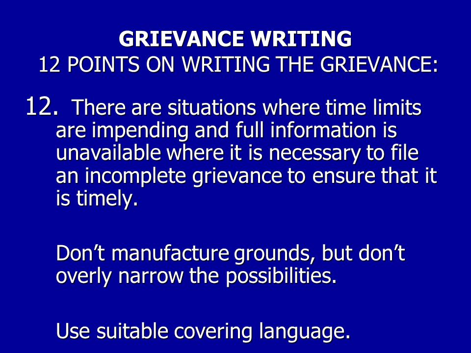 GRIEVANCE WRITING 12 POINTS ON WRITING THE GRIEVANCE: 12. But remember, this can cut both ways. Otherwise, don't automatically assume that you are loc