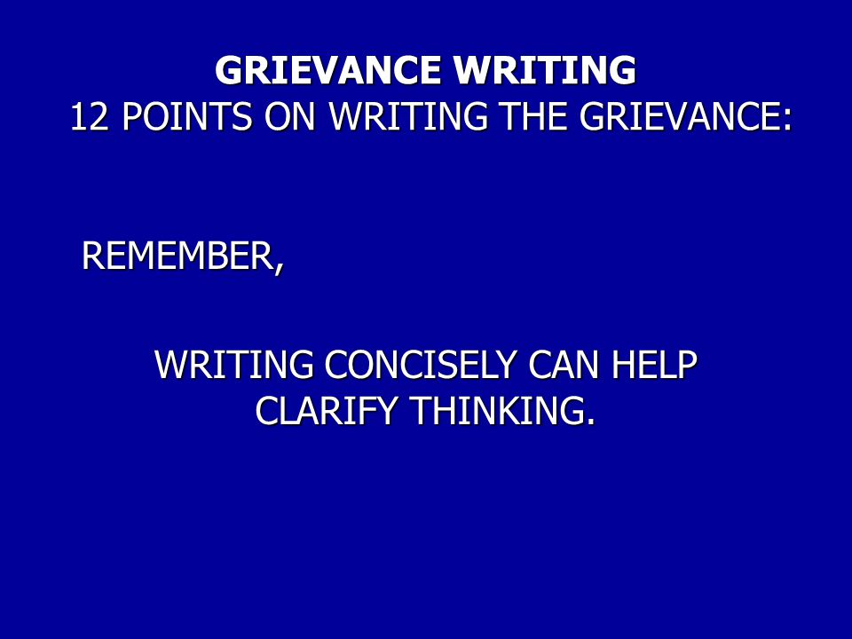 GRIEVANCE WRITING 12 POINTS ON WRITING THE GRIEVANCE: 12.