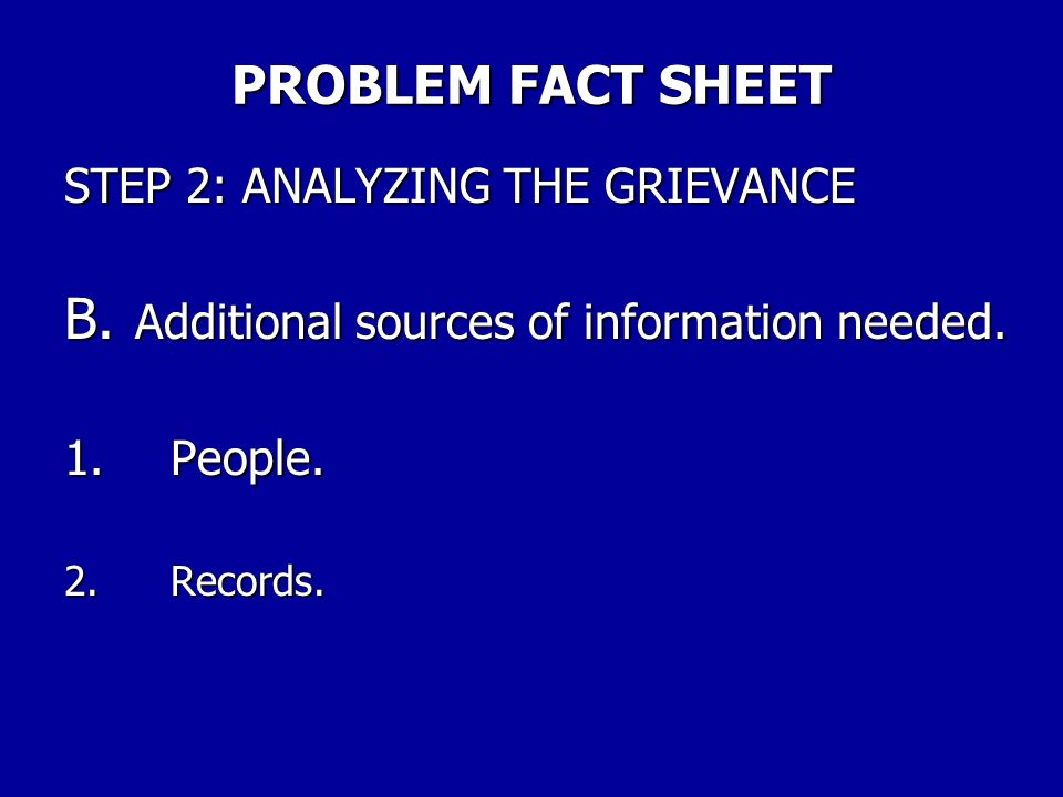 PROBLEM FACT SHEET STEP 2: ANALYZING THE GRIEVANCE A.What kind of problem is it? 1.Contract violation? 2.Violation of Federal/District law, rule or re