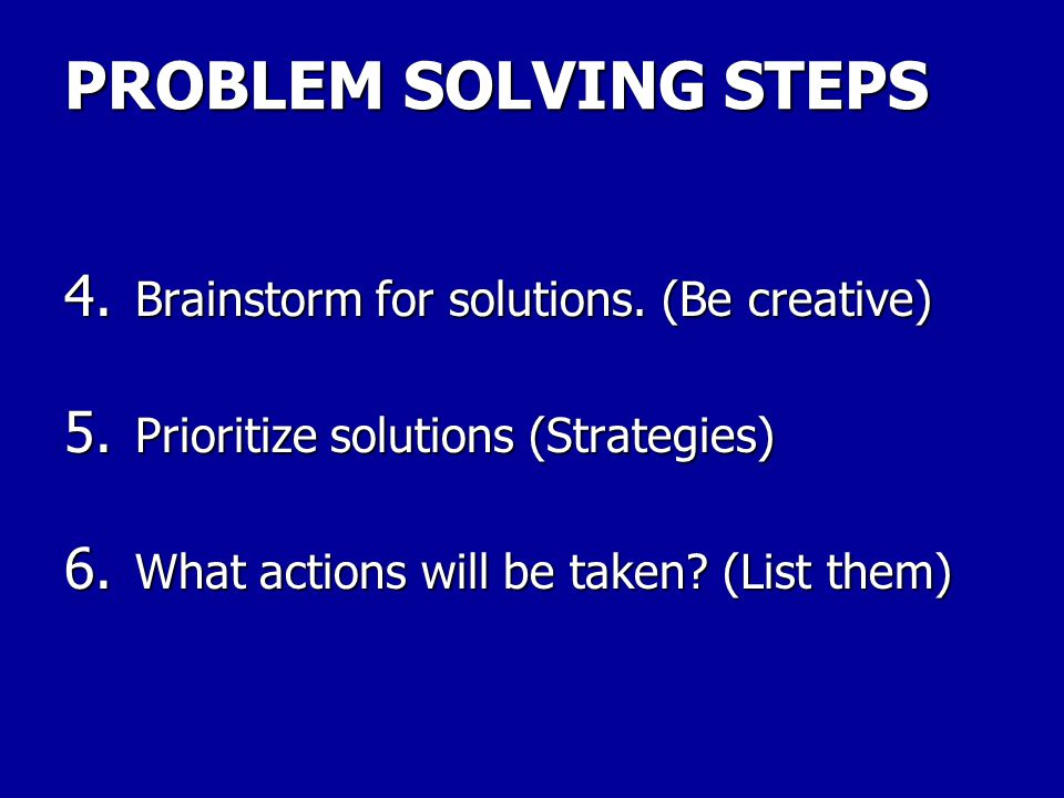 PROBLEM SOLVING STEPS 1. Identify the problem. (One sentence) 2. Get all the facts. (The 5 W's) 3. What kind of problem is it?