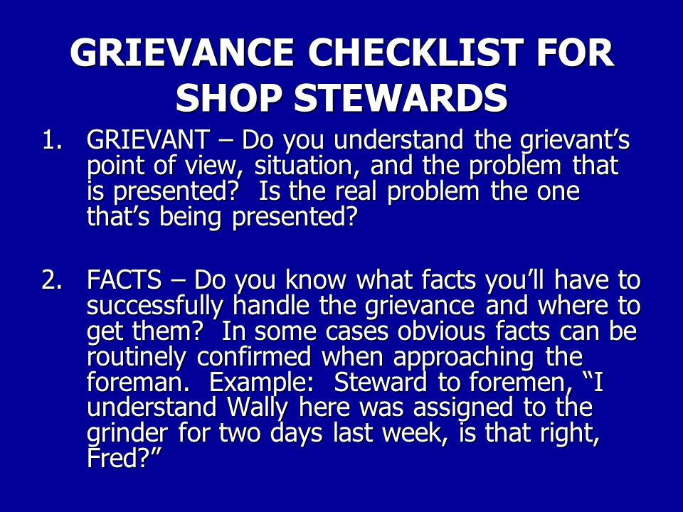 GRIEVANCE CHECKLIST FOR SHOP STEWARDS When considering a grievance and how to handle it, the steward should run through the following points.