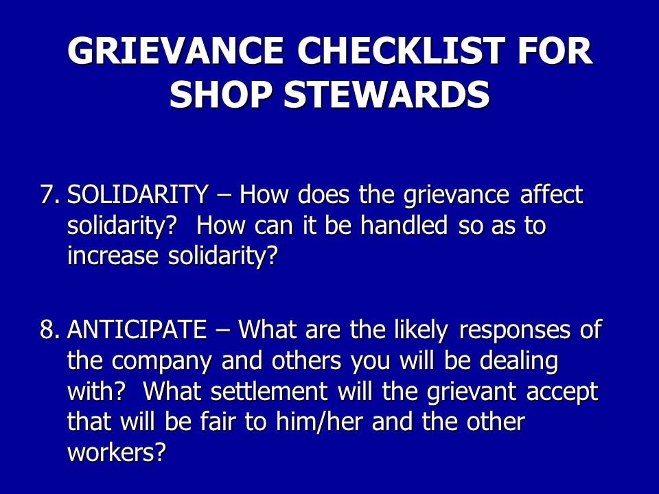 GRIEVANCE CHECKLIST FOR SHOP STEWARDS 5.PERSONALITY – What do you know about the persons involved in originating the grievance and those that you'll have to deal with in handling it.