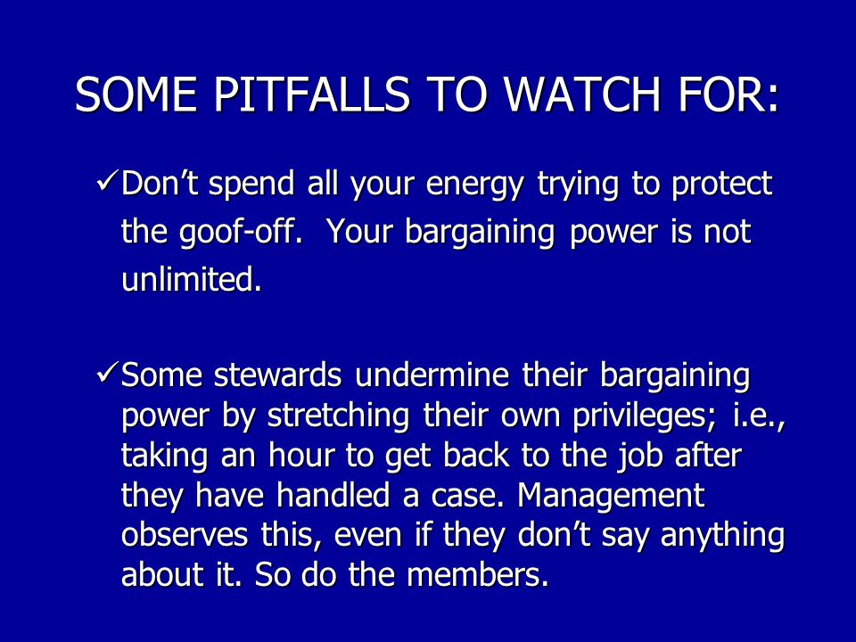 SOME PITFALLS TO WATCH FOR: Letting some workers push you around. A little kidding okay, but take a stand. Remember a representative's job is not some