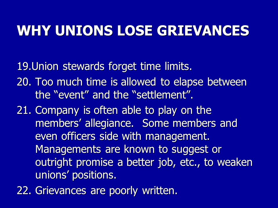 WHY UNIONS LOSE GRIEVANCES 16.Unions are basically compassionate and at times willingly fight a member's cause when there may be no chance of winning.