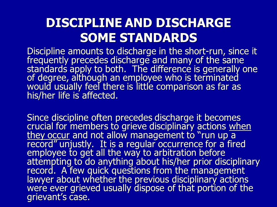 DISCIPLINE AND DISCHARGE SOME STANDARDS Discharge is often referred to as the capital punishment of labor relations. When an employee is fired other p