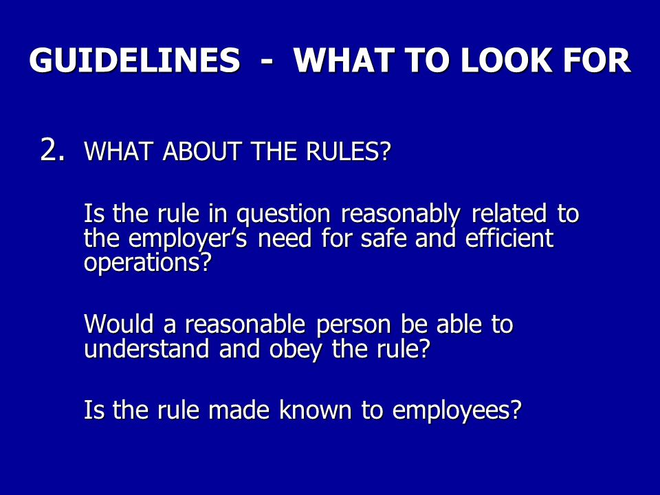 GUIDELINES - WHAT TO LOOK FOR The following questions should be asked in order to establish whether a discharge is for just cause. The questions refle