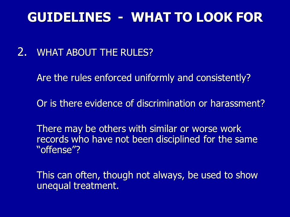 GUIDELINES - WHAT TO LOOK FOR 2. WHAT ABOUT THE RULES? Is the rule in question reasonably related to the employer's need for safe and efficient operat