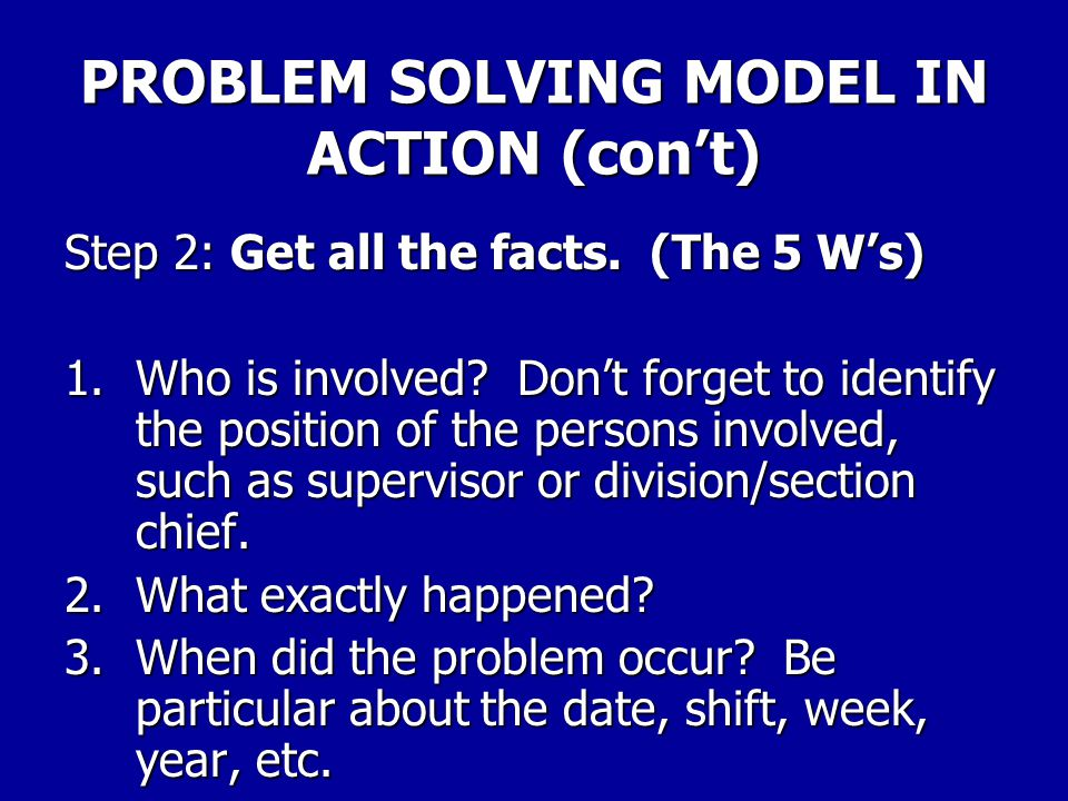 PROBLEM SOLVING MODEL IN ACTION (con't) The steps are: Step 1.Identify the problem. After listening to the employees describe the problem, try to clea