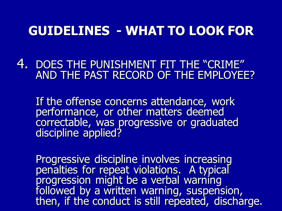 GUIDELINES - WHAT TO LOOK FOR 3. WAS THERE AN INVESTIGATION BEFORE THE DISCIPLINE WAS APPLIED? Was it conducted in a fair and objective manner? Or was