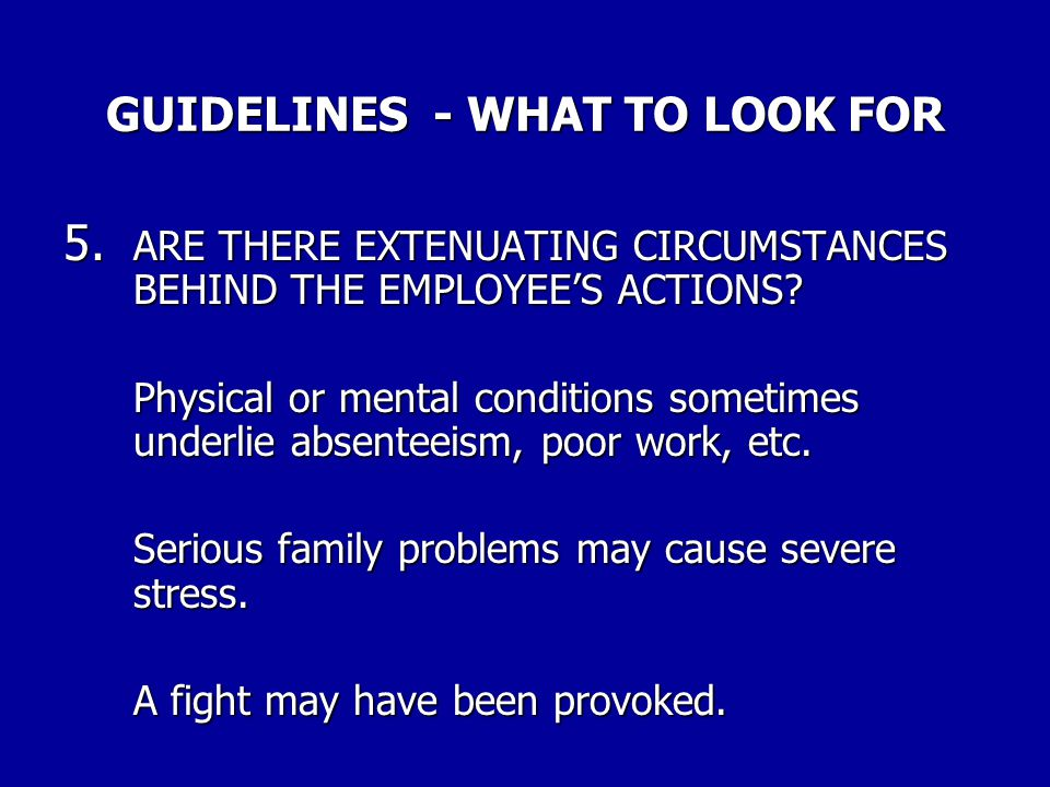 "GUIDELINES - WHAT TO LOOK FOR 4. DOES THE PUNISHMENT FIT THE ""CRIME"" AND THE PAST RECORD OF THE EMPLOYEE? If the offense concerns attendance, work per"