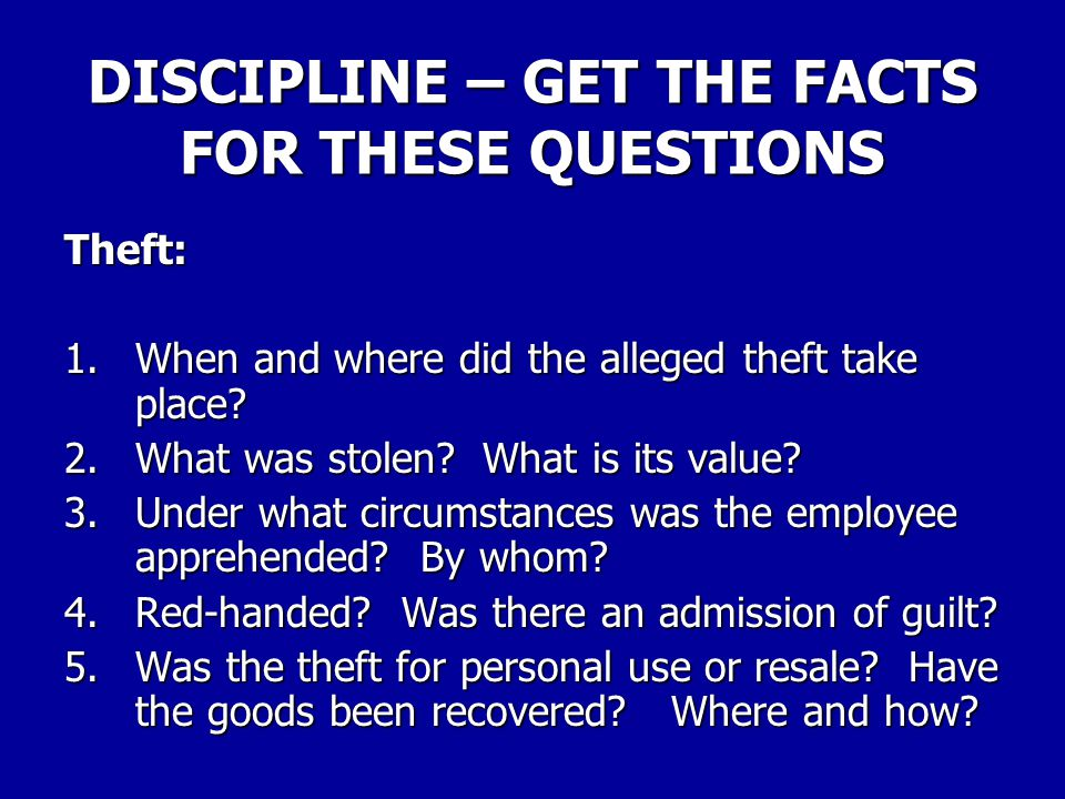 DISCIPLINE – GET THE FACTS FOR THESE QUESTIONS AWOL from Plant or Department 1.When did the employee leave and how long was s/he gone.