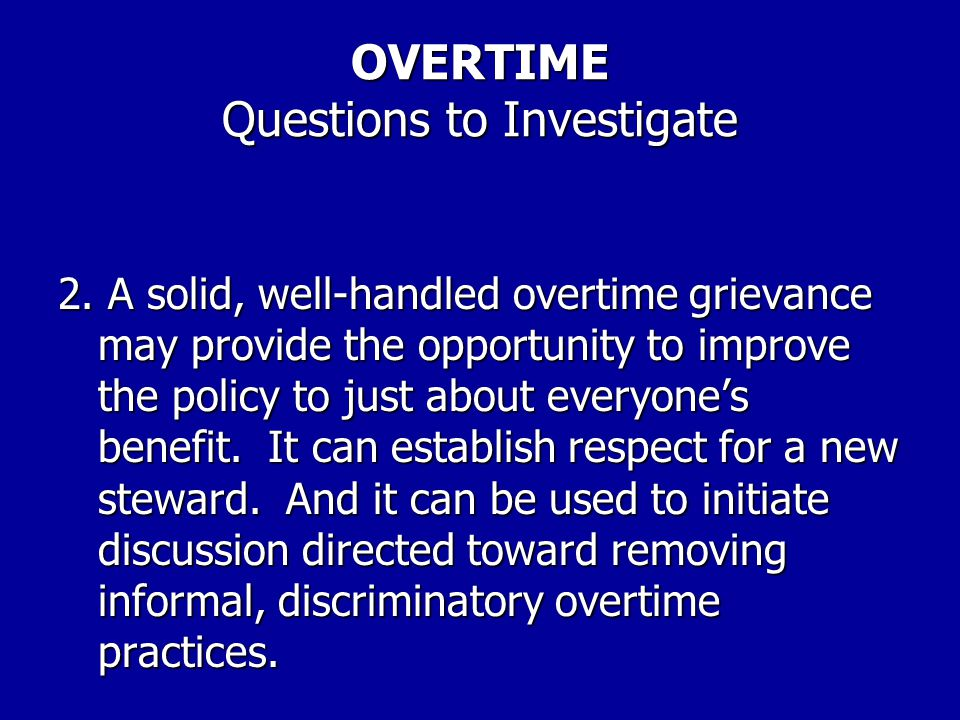 OVERTIME Questions to Investigate 1.REMEMBER: Check your facts, even the most obvious ones. Also, attempt to find out whether there is any informal ar
