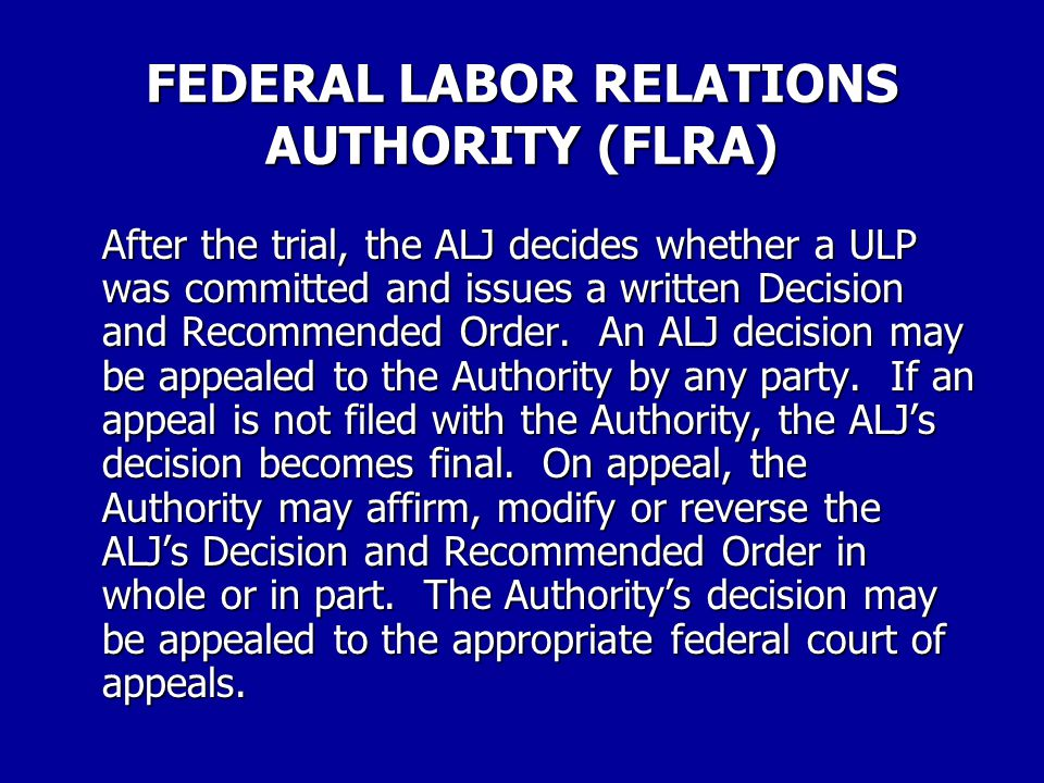 FEDERAL LABOR RELATIONS AUTHORITY (FLRA) For those charges that are meritorious and have not been resolved at the preliminary stages of the process, the OGC issues a ULP complaint.