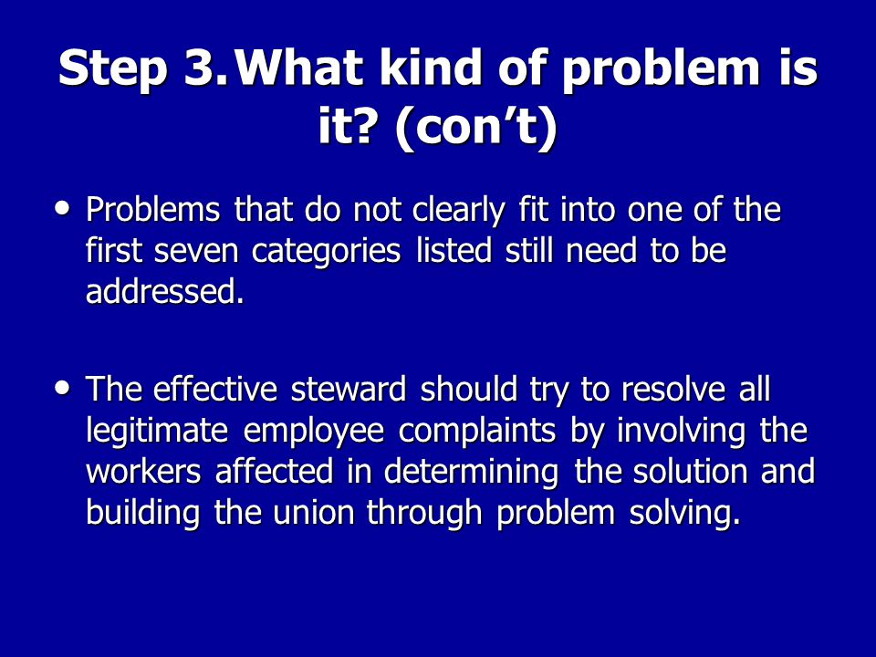 Step 3.What kind of problem is it? (con't) 5. New policy or procedure? 6. Disciplinary or adverse action? 7. Unfair or improper treatment? 8. None of