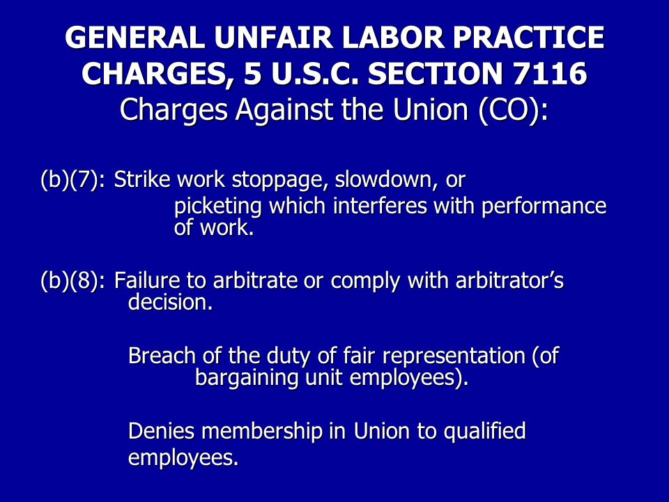 GENERAL UNFAIR LABOR PRACTICE CHARGES, 5 U.S.C. SECTION 7116 Charges Against the Union (CO): (b)(4): Discrimination based upon membership in the Union