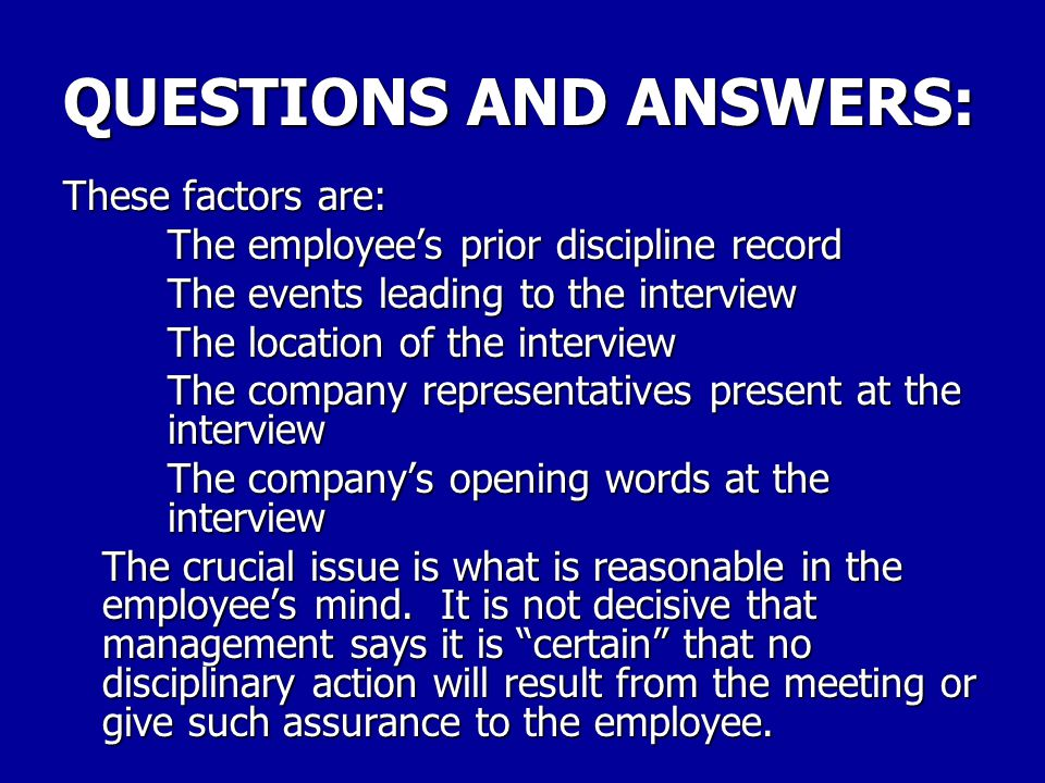 "QUESTIONS AND ANSWERS: ""Reasonable Belief"" Question: Since an employee only has a right to union representation when s/he has ""reasonable belief"" that"