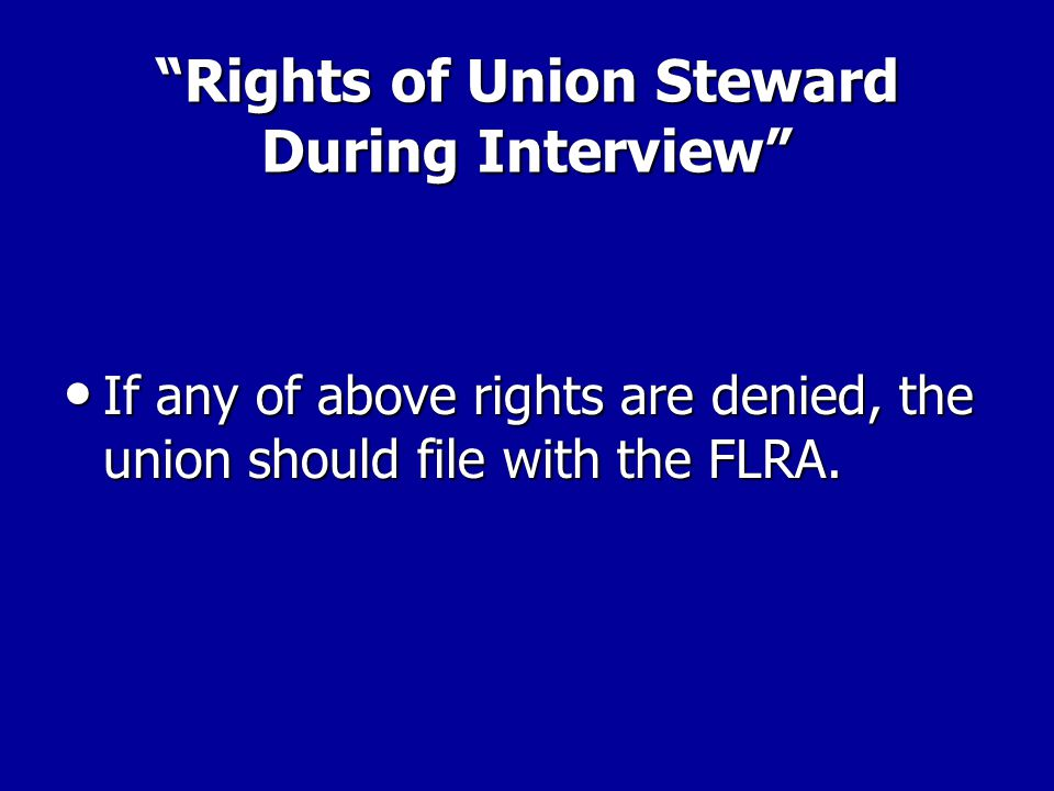 Rights of Union Steward During Interview Answer: The steward's rights include the following: Answer: The steward's rights include the following: –After a question is asked, the steward can draw the employee aside to give advice on how to answer.
